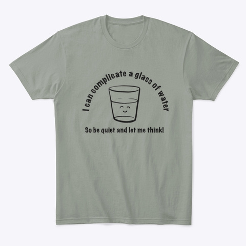 How To Complicate Water Funny Tshirt Grey T-Shirt Front