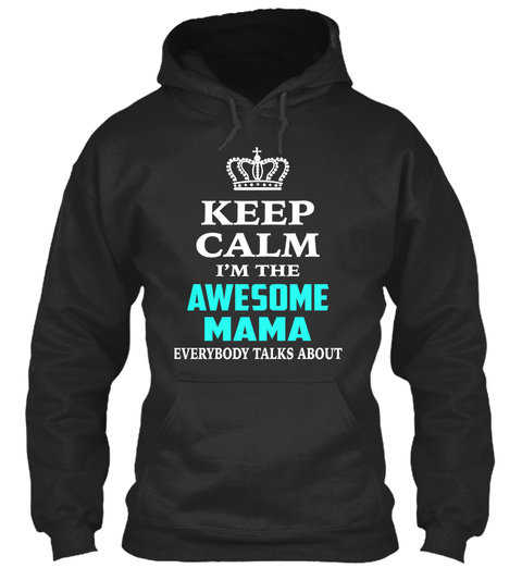 Keep Calm  I'm The Awesome Mama Everybody Talks About Jet Black T-Shirt Front