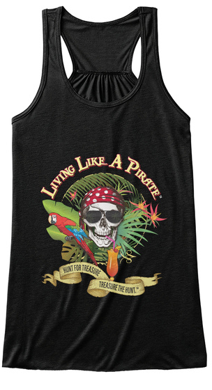 Living Like A Pirate Hunt For Treasure Treasure The Hunt. Black T-Shirt Front