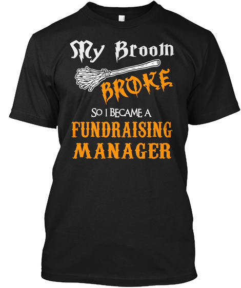 My Broom Broke So I Became A Fundraising Manager Black T-Shirt Front
