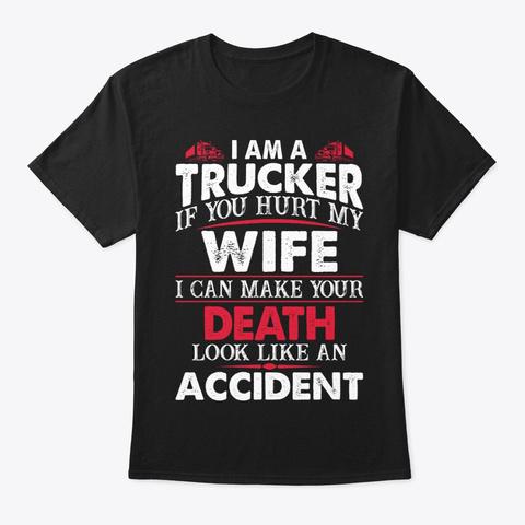 If You Hurt Truckers Wife T Shirt Black T-Shirt Front