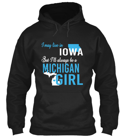 I May Live In Iowa But Always Be A Michigan Girl  Black T-Shirt Front