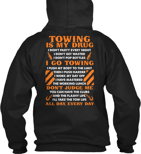 Towing Is My Drug I Don't Party Every Night I Don't Get Wasted I Don't Pop Bottles I Go Towing I Push My Body To The... Black T-Shirt Back