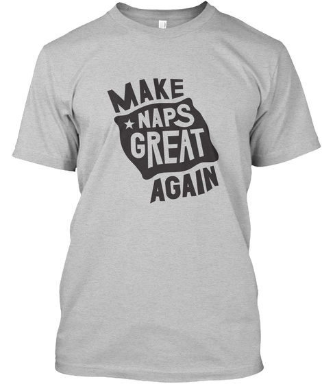Make Naps Great Again Light Heather Grey  T-Shirt Front