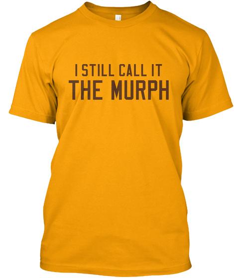 I Still Call It The Murph Gold T-Shirt Front