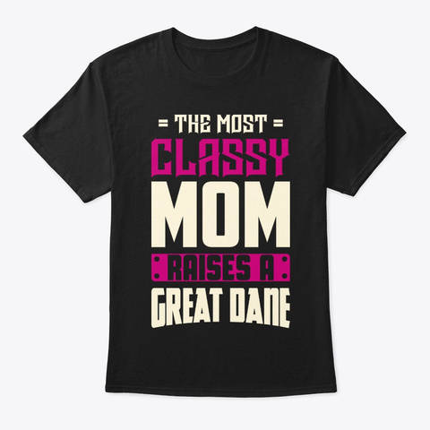 Classy Great Dane Mom Shirt Black T-Shirt Front