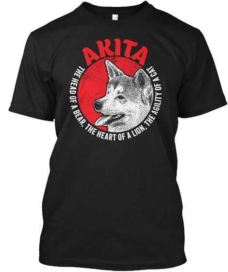 Akita The Head Of A Bear, The Heart Of A Lion, The Agility Of A Cat Black T-Shirt Front