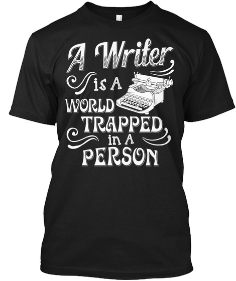 A Writer Is A World Trapped In A Person  Black T-Shirt Front