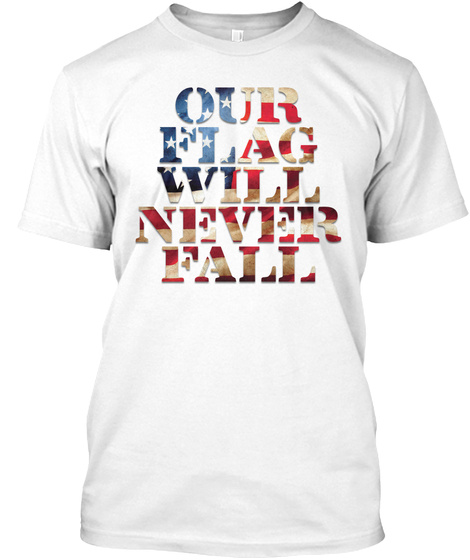 Our Flag Will Never Fall White T-Shirt Front