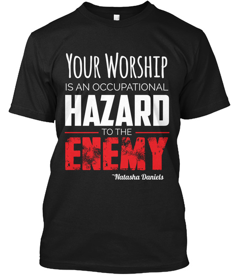Your Worship Is An Occupational Hazard To The Enemy   Natasha Daniels Black T-Shirt Front