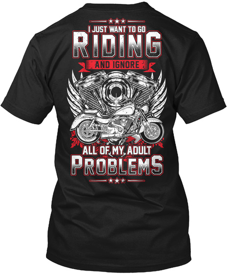 I Just Want To Go Riding And Ignore All Of My Adult Problems Black T-Shirt Back