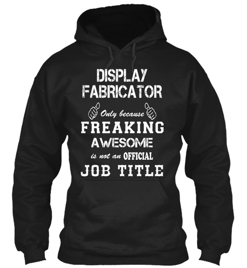 Display Fabricator Only Because Freaking Awesome Is Not An Official Job Title Black T-Shirt Front