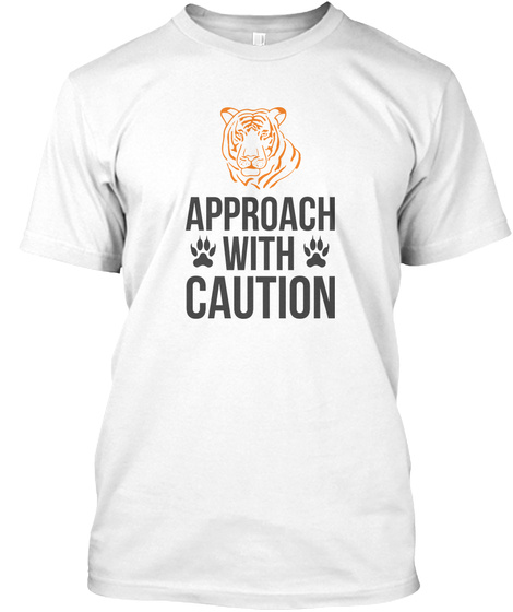Approach With Caution   Tiger White T-Shirt Front
