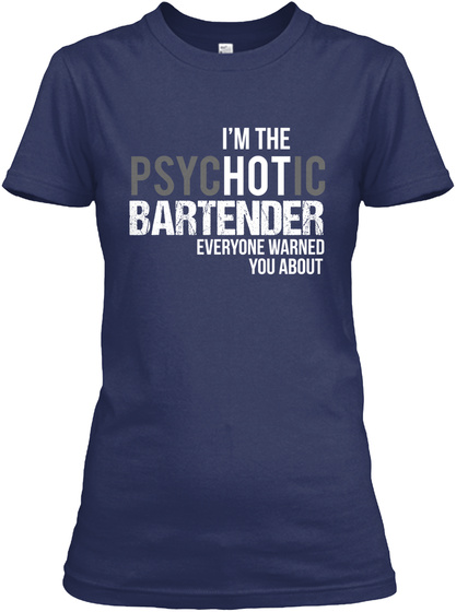 I'm The Hot Bartender Everyone Warned You About Navy T-Shirt Front