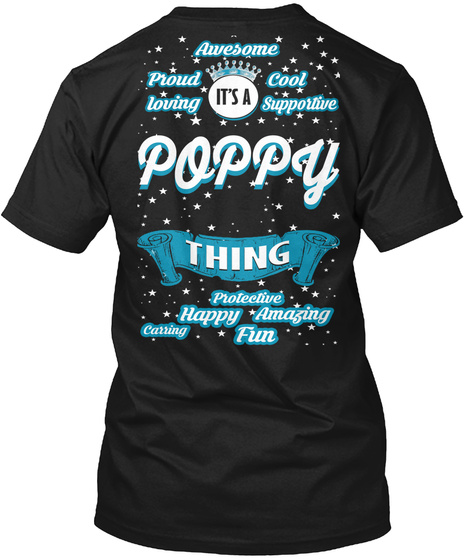Awesome Proud Cool Loving Supportive It's A Poppy Thing Protective Happy Amazing Caring Fun Black T-Shirt Back