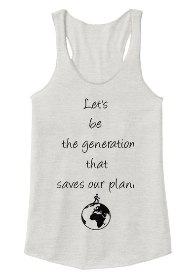 Lets Be The Generation That Saves Our Planet Eco Ivory  T-Shirt Front