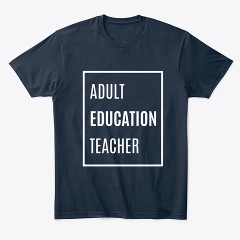 Adult Education Teacher   Education Job New Navy T-Shirt Front
