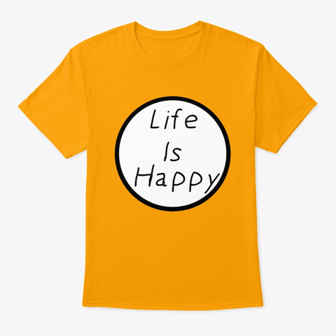 life is happy shirt