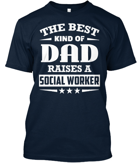 The Best Kind Of Dad Raises A Social Worker New Navy T-Shirt Front