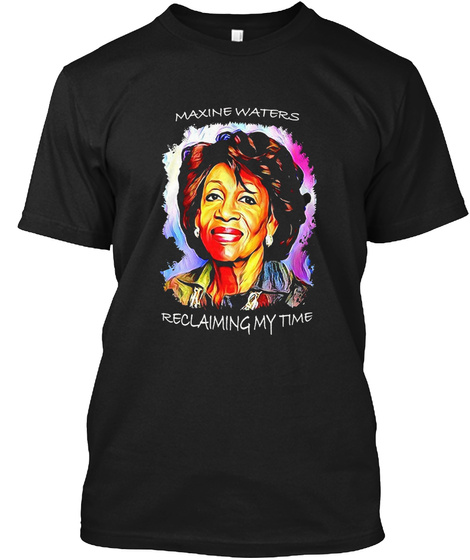 Maxine Waters Reclaiming My Time Black T-Shirt Front