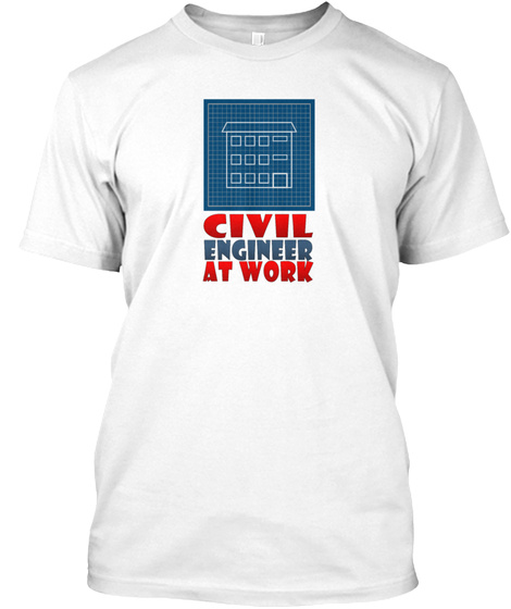 Civil Engineer T Shirt Civil Engineering White T-Shirt Front