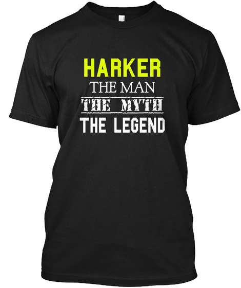 Harker The Man The Myth The Legend Black T-Shirt Front