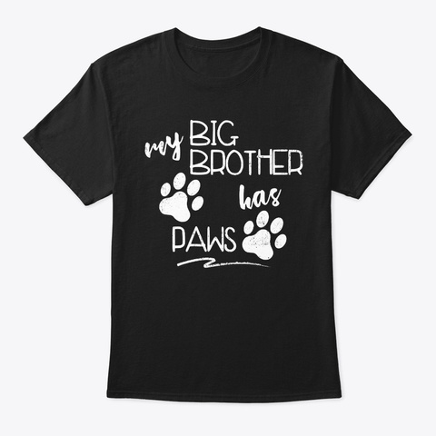 My Big Brother Has Paws Funny Cat Gift  Black T-Shirt Front