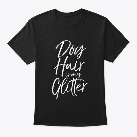Dog Hair Is My Glitter Funny Cute Puppy Black T-Shirt Front