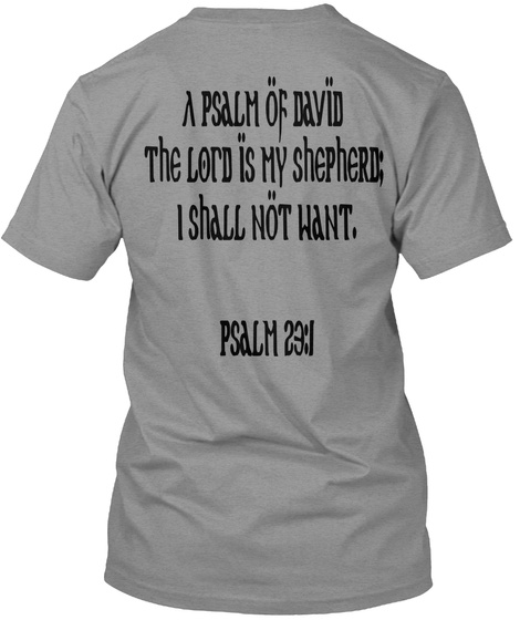 A Psalm Of David   The Lord Is My Shepherd;  I Shall Not Want.  Psalm 23:1 Athletic Heather T-Shirt Back