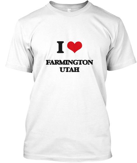 I Love Farmington Utah White T-Shirt Front