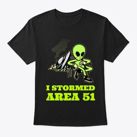 I Stormed Area 51 T Shirt Black T-Shirt Front