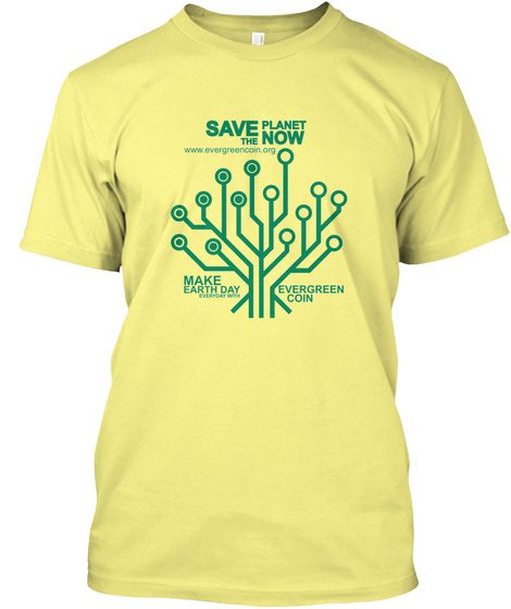 Save The Planet Now Www.Evergreencoin.Org Make Earth Day Evergreen Coin Lemon Yellow  T-Shirt Front