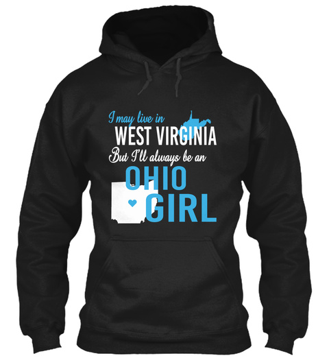 I May Live In West Virginia But Always Be An Ohio Girl  Black T-Shirt Front