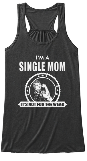 I'm A Single Mom It's Not For The Week Dark Grey Heather T-Shirt Front