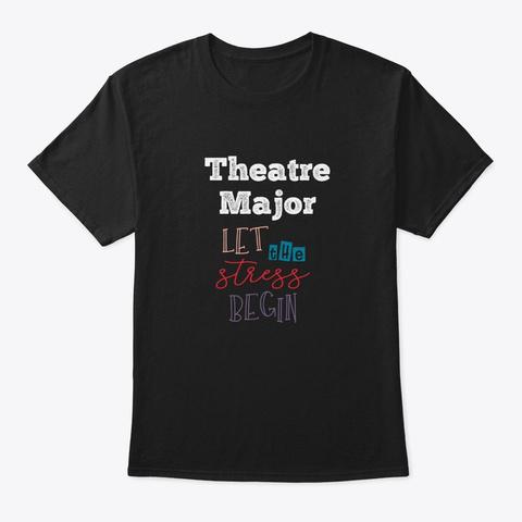 [Theatre] Theatre Major   Let The Stress Black T-Shirt Front