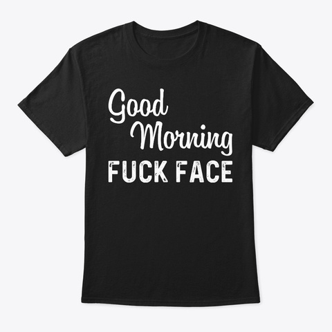 Offensive T Shirts  Good Morning Fuck Fa Black T-Shirt Front