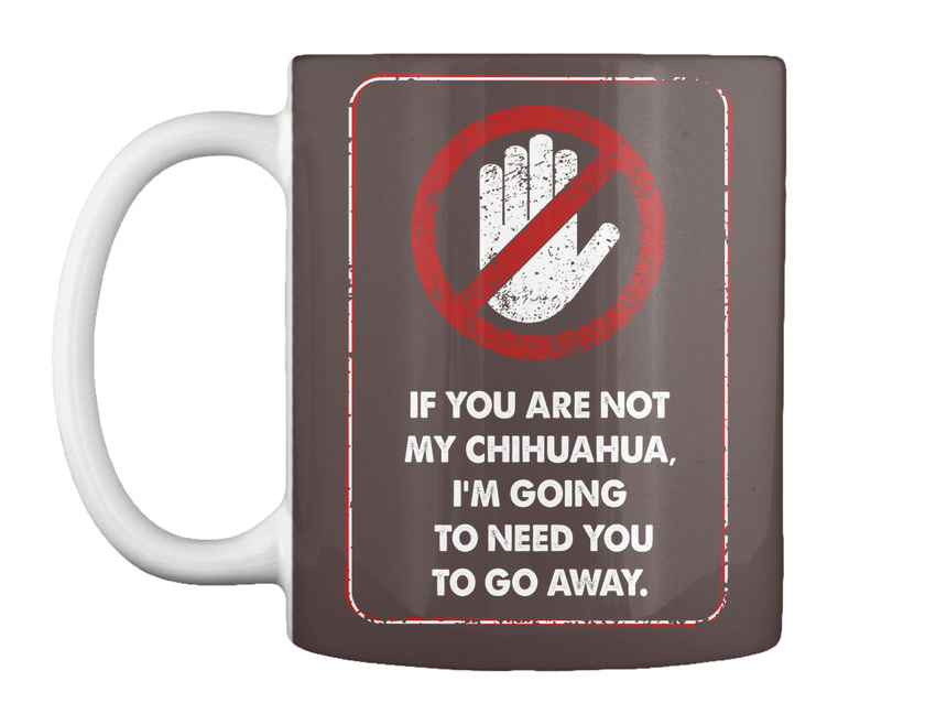 miniature 45 - Not My Chihuahua Go Away - If You Are Chihuahua, I'm Going To Gift Coffee Mug