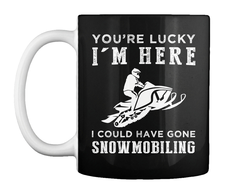miniature 11 - Youre Lucky I Could Have Gone Snowmobile Gift Coffee Mug
