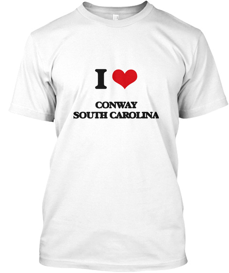 I Conway South Carolina White T-Shirt Front
