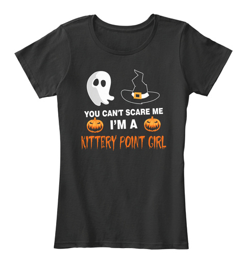 You Cant Scare Me. I Am A Kittery Point Girl Black T-Shirt Front