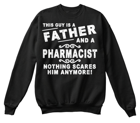 This Guy Is A Father And A Pharmacist Nothing Scares Him Anymore! Black T-Shirt Front