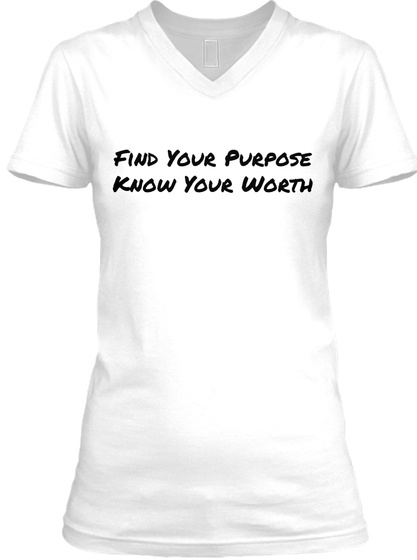 Find Your Purpose Know Your Worth White T-Shirt Front