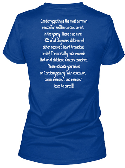 Cardiomyopathy Is The Most Common Reason For Sudden Cardiac Arrest In The Young There Is No Cure 40% At All Diagnosed... True Royal T-Shirt Back