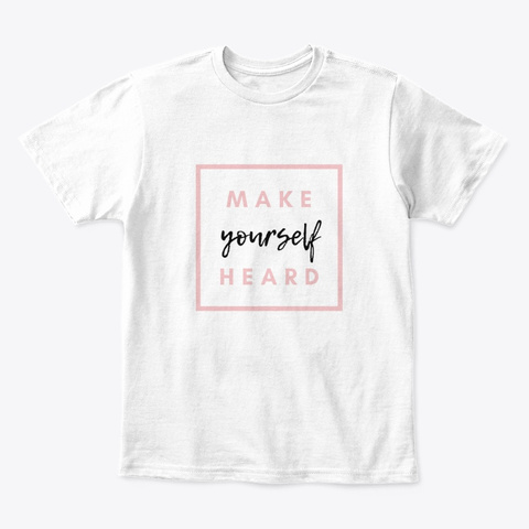 Make Yourself Heard White T-Shirt Front