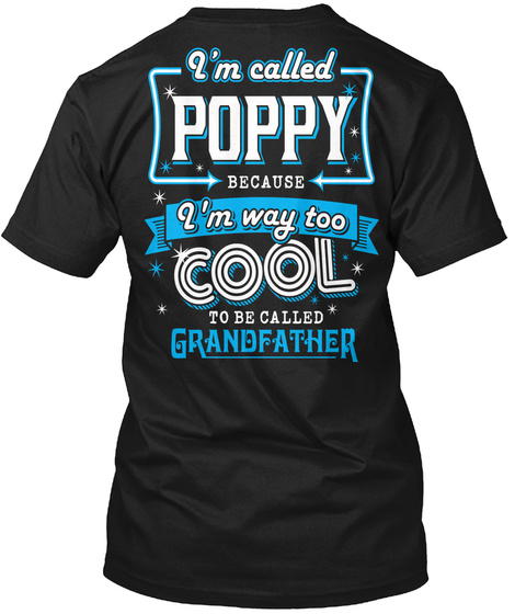 Cool Poppy I'm Called Poppy Because I'm Way Too Cool To Be Called Grandfather Black T-Shirt Back