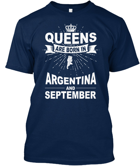 Queens Are Born In Argentina And September Navy T-Shirt Front