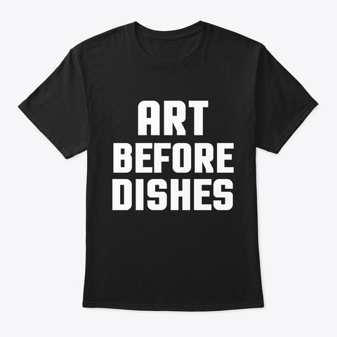 Art Before Dishes Funny Drawing Black T-Shirt Front