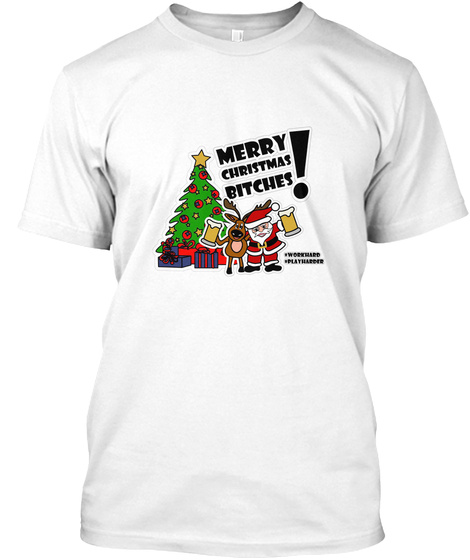 Merry Christmas Bitches White T-Shirt Front