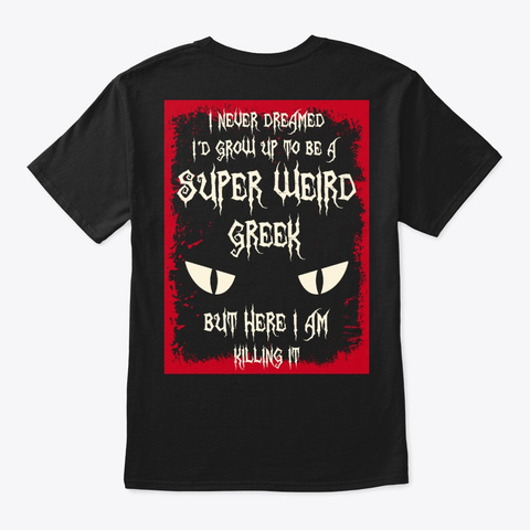 Super Weird Greek Shirt Black T-Shirt Back