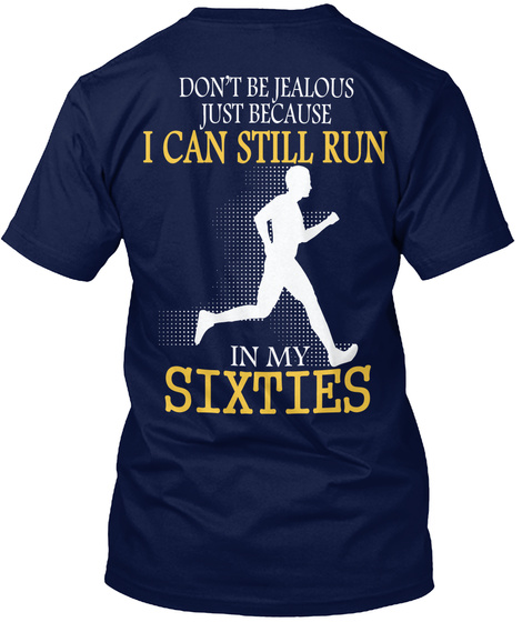 Don T Be Jealous Just Because I Can Still Run In My Sixties Navy T-Shirt Back